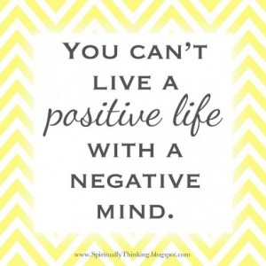 you cant live a positve life with a negative mind